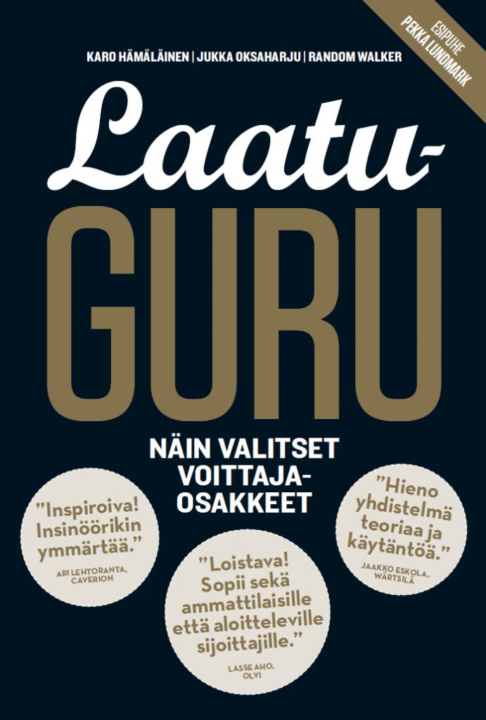 Uusi sijoituskirja: Laatuguru - Näin valitset voittajaosakkeet: Karo Hämäläinen, Jukka Oksaharju ja Random Walker